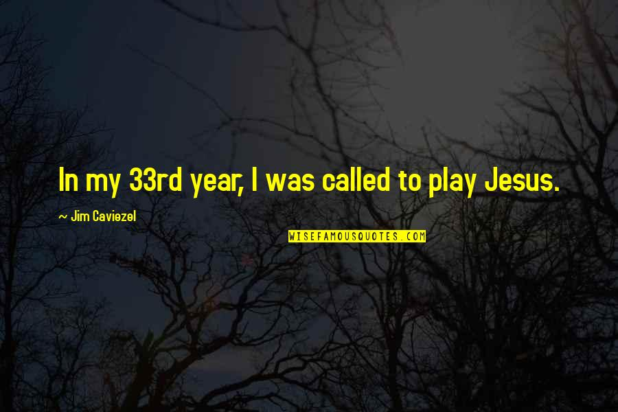 Funny Male Nurse Quotes By Jim Caviezel: In my 33rd year, I was called to
