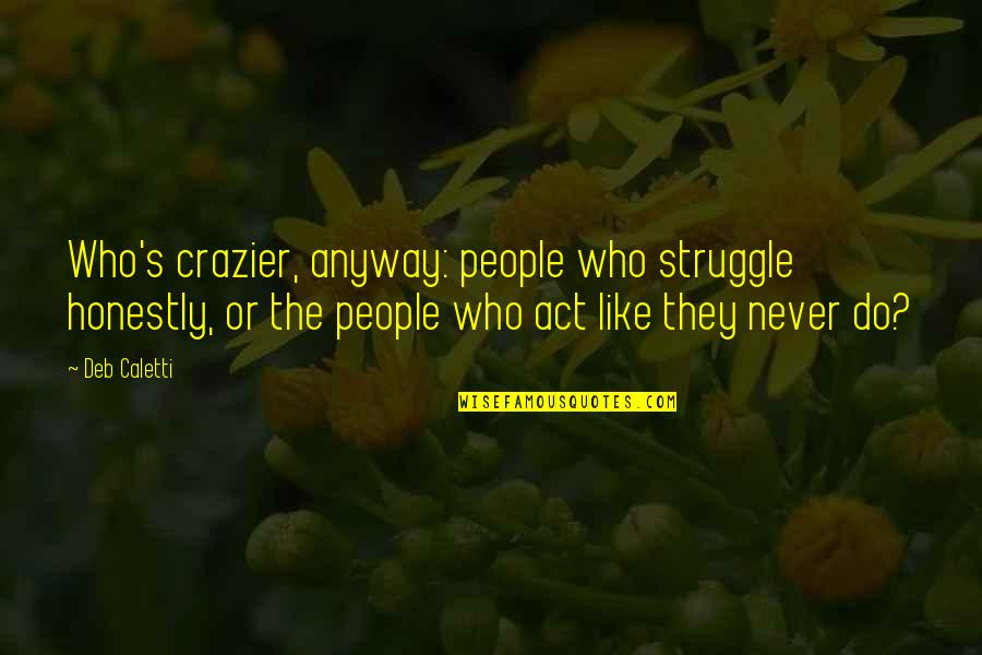 Funny Marco Polo Quotes By Deb Caletti: Who's crazier, anyway: people who struggle honestly, or