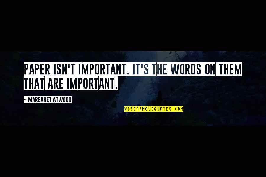 Funny Marco Polo Quotes By Margaret Atwood: Paper isn't important. It's the words on them