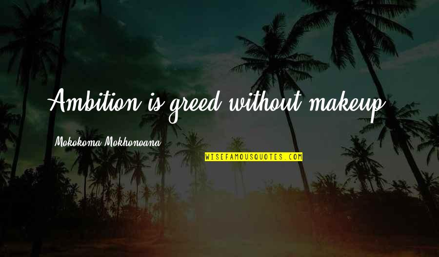 Funny Marco Polo Quotes By Mokokoma Mokhonoana: Ambition is greed without makeup.
