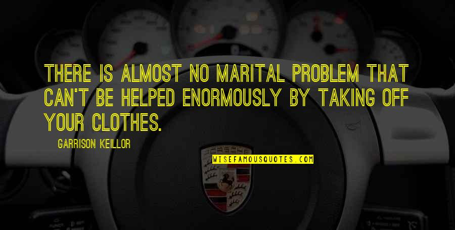 Funny Marital Quotes By Garrison Keillor: There is almost no marital problem that can't
