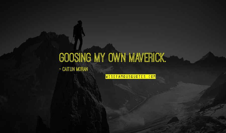 Funny Maverick Quotes By Caitlin Moran: Goosing my own Maverick.