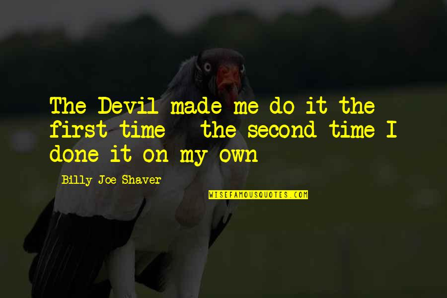 Funny Me Quotes By Billy Joe Shaver: The Devil made me do it the first