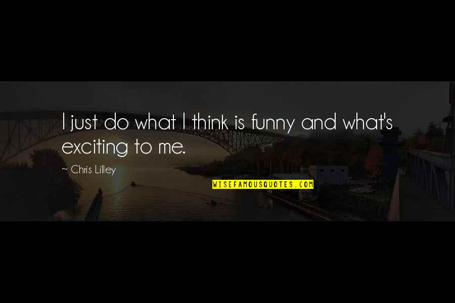 Funny Me Quotes By Chris Lilley: I just do what I think is funny