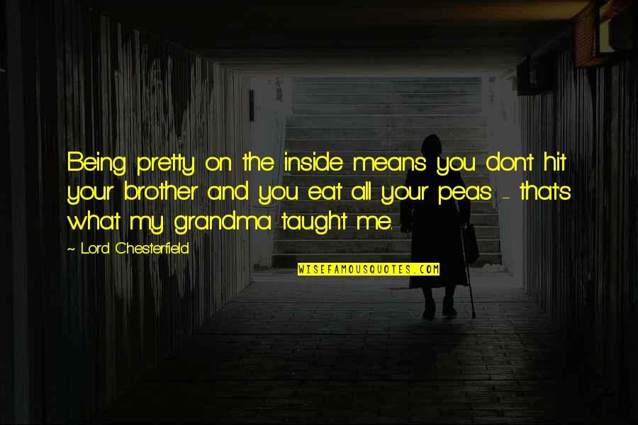 Funny Me Quotes By Lord Chesterfield: Being pretty on the inside means you don't