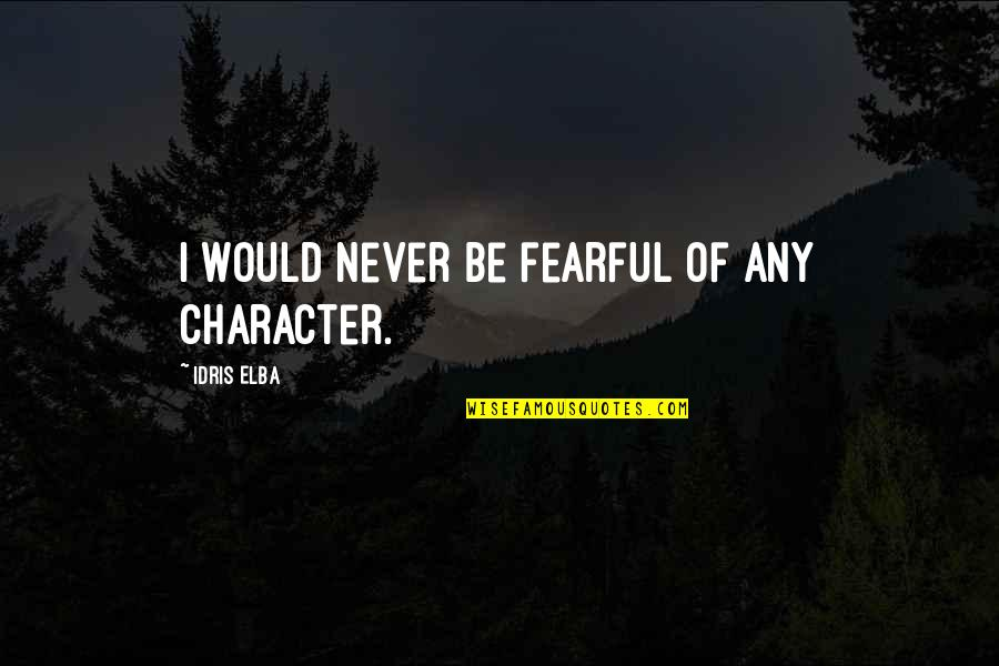 Funny Medical Inspirational Quotes By Idris Elba: I would never be fearful of any character.