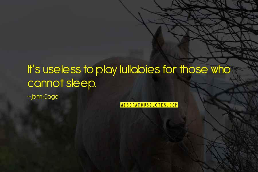Funny Medical Inspirational Quotes By John Cage: It's useless to play lullabies for those who