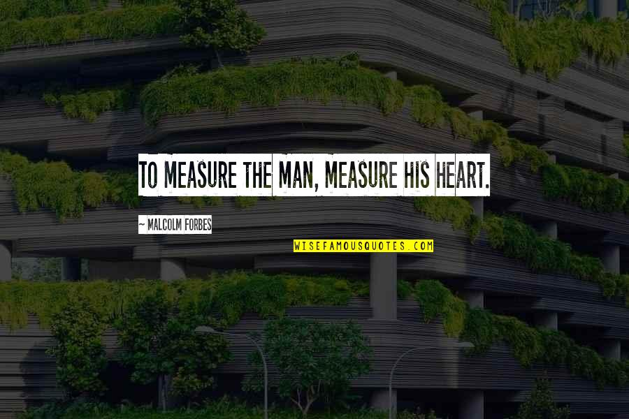 Funny Medical Inspirational Quotes By Malcolm Forbes: To measure the man, measure his heart.