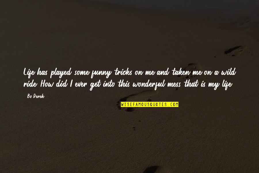 Funny Mess Up Quotes By Bo Derek: Life has played some funny tricks on me