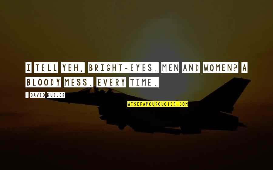 Funny Mess Up Quotes By David Kudler: I tell yeh, Bright-eyes. Men and women? A
