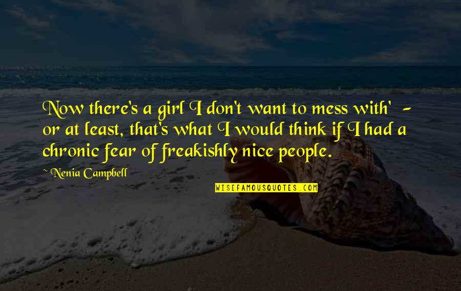 Funny Mess Up Quotes By Nenia Campbell: Now there's a girl I don't want to