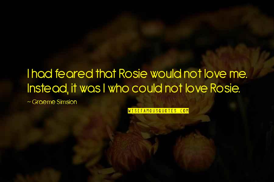Funny Messy Hair Quotes By Graeme Simsion: I had feared that Rosie would not love