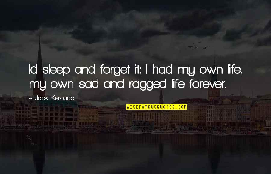 Funny Messy Hair Quotes By Jack Kerouac: I'd sleep and forget it; I had my
