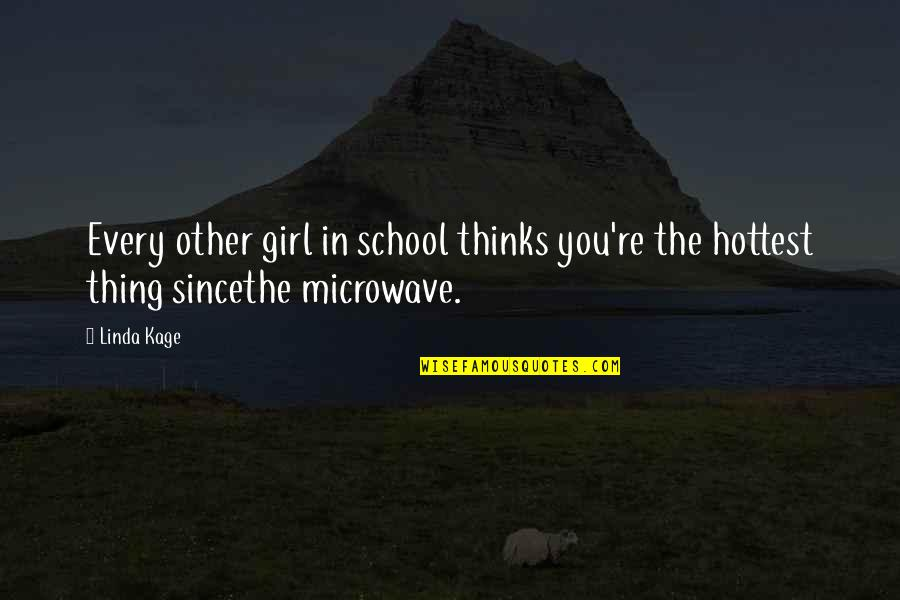 Funny Microwave Quotes By Linda Kage: Every other girl in school thinks you're the