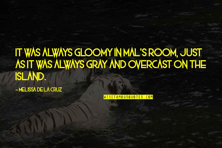 Funny Military Promotion Quotes By Melissa De La Cruz: It was always gloomy in Mal's room, just