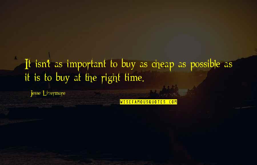 Funny Monogamous Quotes By Jesse Livermore: It isn't as important to buy as cheap