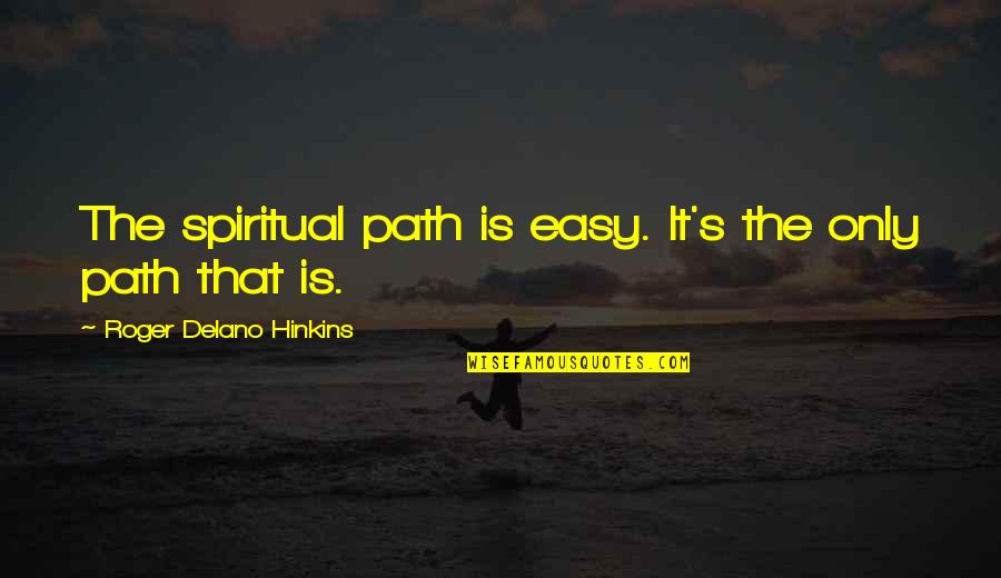 Funny Monogamous Quotes By Roger Delano Hinkins: The spiritual path is easy. It's the only