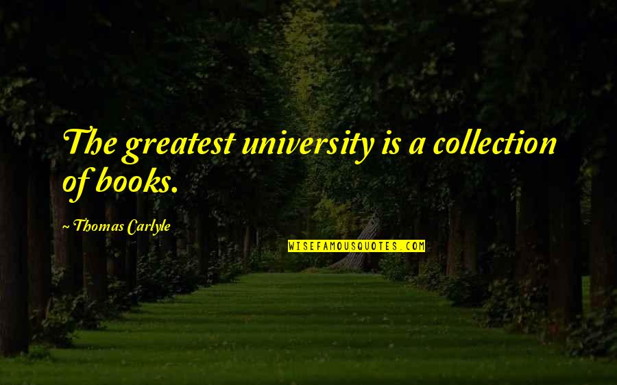Funny Monogamous Quotes By Thomas Carlyle: The greatest university is a collection of books.