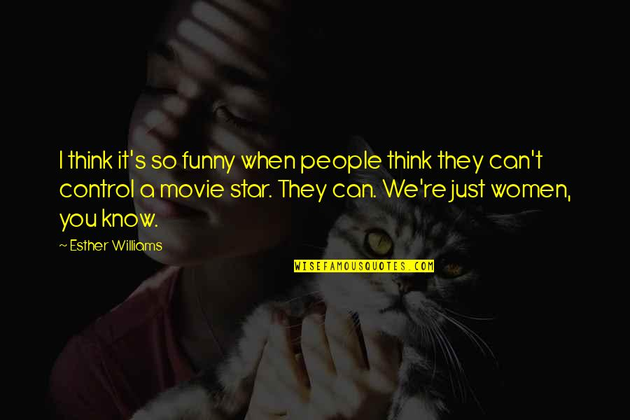 Funny Movie Star Quotes By Esther Williams: I think it's so funny when people think