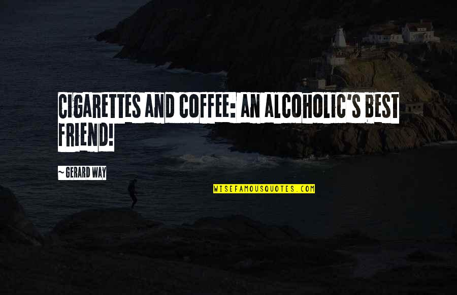 Funny Movie Star Quotes By Gerard Way: Cigarettes and coffee: an alcoholic's best friend!