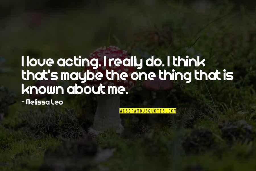 Funny Movie Star Quotes By Melissa Leo: I love acting. I really do. I think