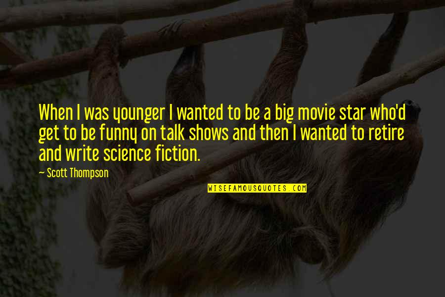 Funny Movie Star Quotes By Scott Thompson: When I was younger I wanted to be