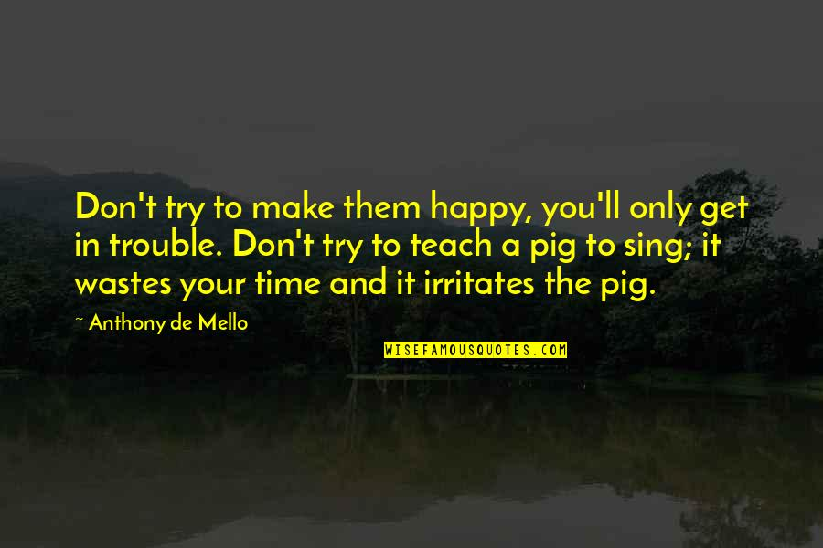 Funny Neurosis Quotes By Anthony De Mello: Don't try to make them happy, you'll only