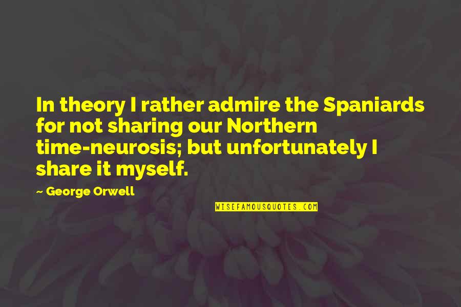 Funny Neurosis Quotes By George Orwell: In theory I rather admire the Spaniards for