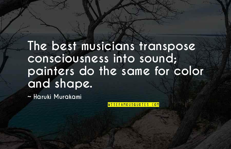 Funny Neurosis Quotes By Haruki Murakami: The best musicians transpose consciousness into sound; painters