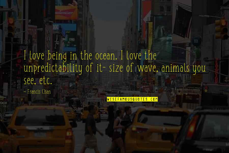 Funny Norman Thomas Quotes By Francis Chan: I love being in the ocean. I love
