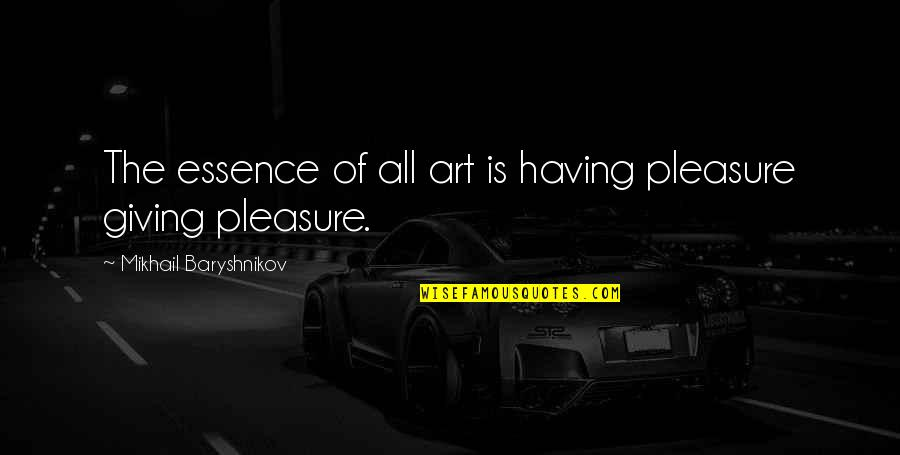 Funny Norman Thomas Quotes By Mikhail Baryshnikov: The essence of all art is having pleasure