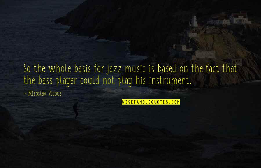 Funny Norman Thomas Quotes By Miroslav Vitous: So the whole basis for jazz music is