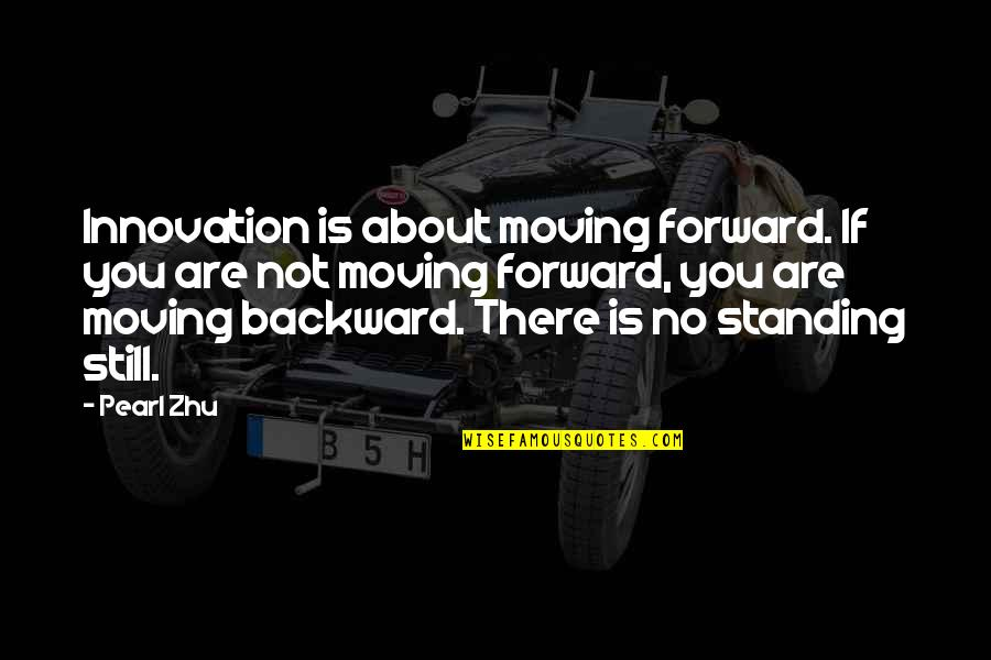 Funny Norman Thomas Quotes By Pearl Zhu: Innovation is about moving forward. If you are
