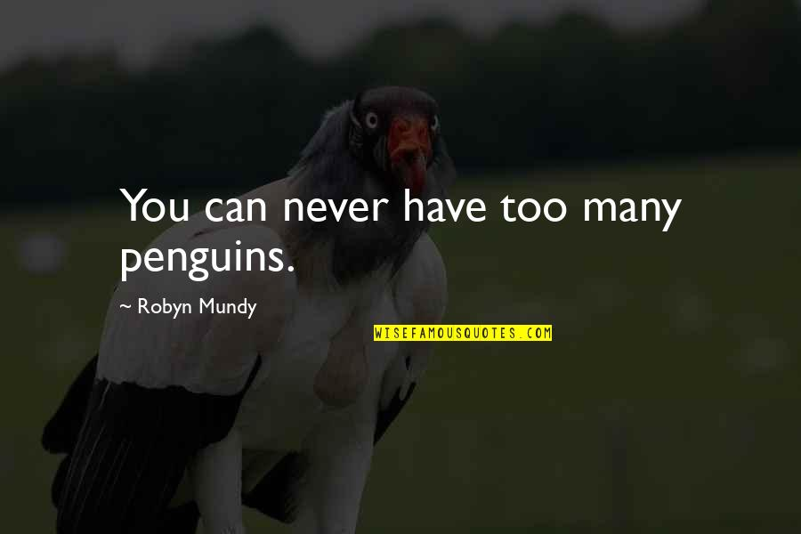 Funny Norman Thomas Quotes By Robyn Mundy: You can never have too many penguins.
