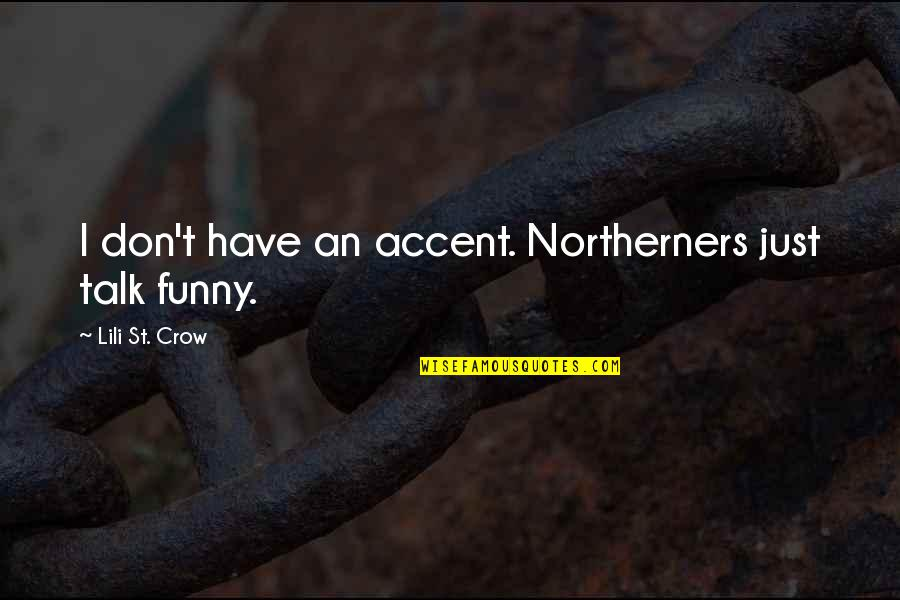 Funny Northerners Quotes By Lili St. Crow: I don't have an accent. Northerners just talk