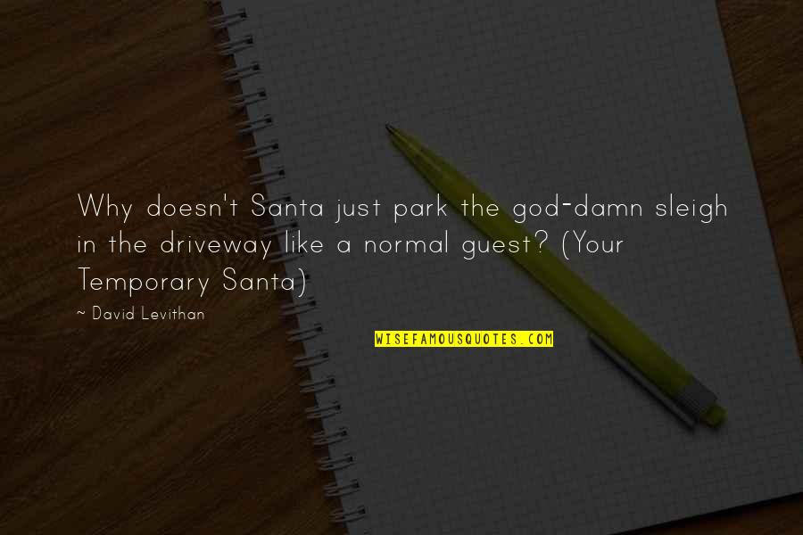 Funny Not Normal Quotes By David Levithan: Why doesn't Santa just park the god-damn sleigh