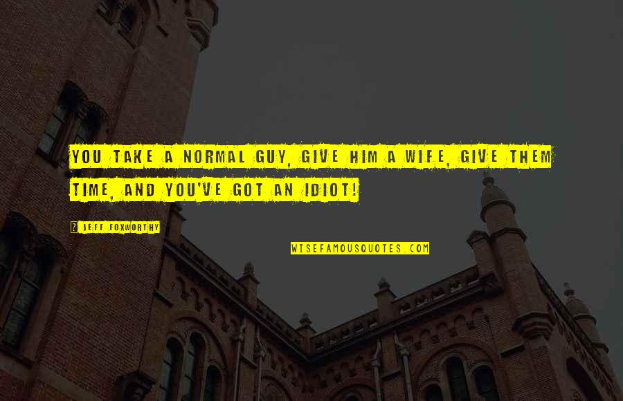 Funny Not Normal Quotes By Jeff Foxworthy: You take a normal guy, give him a