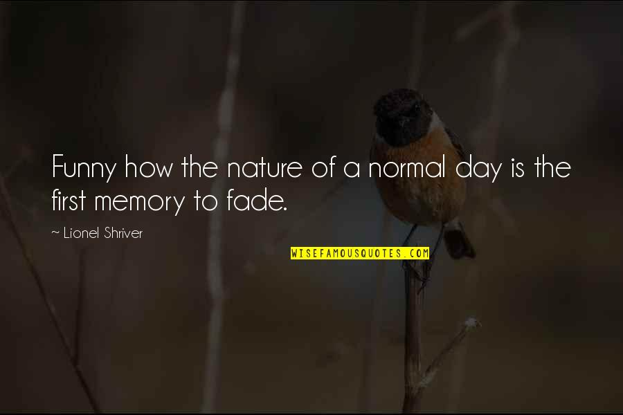 Funny Not Normal Quotes By Lionel Shriver: Funny how the nature of a normal day