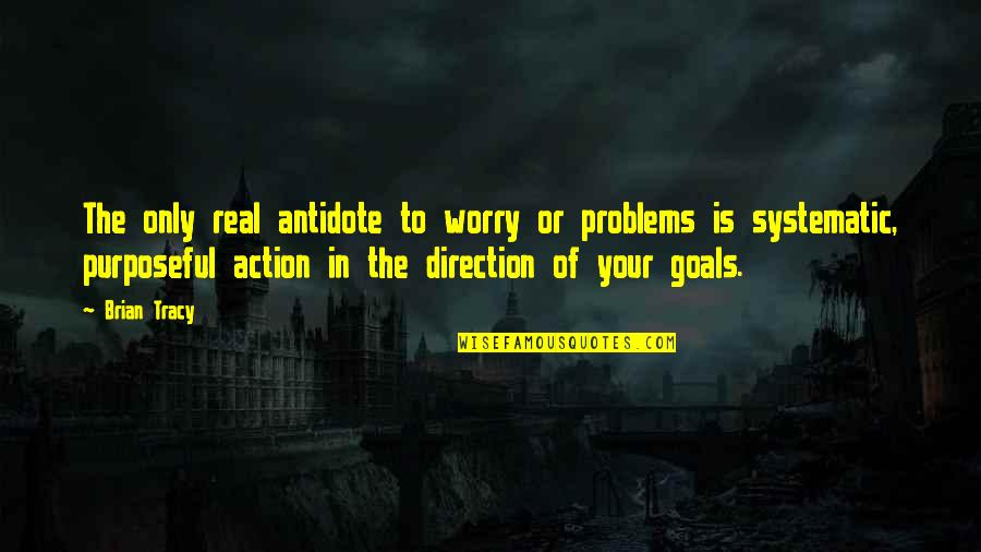 Funny Note Self Quotes By Brian Tracy: The only real antidote to worry or problems