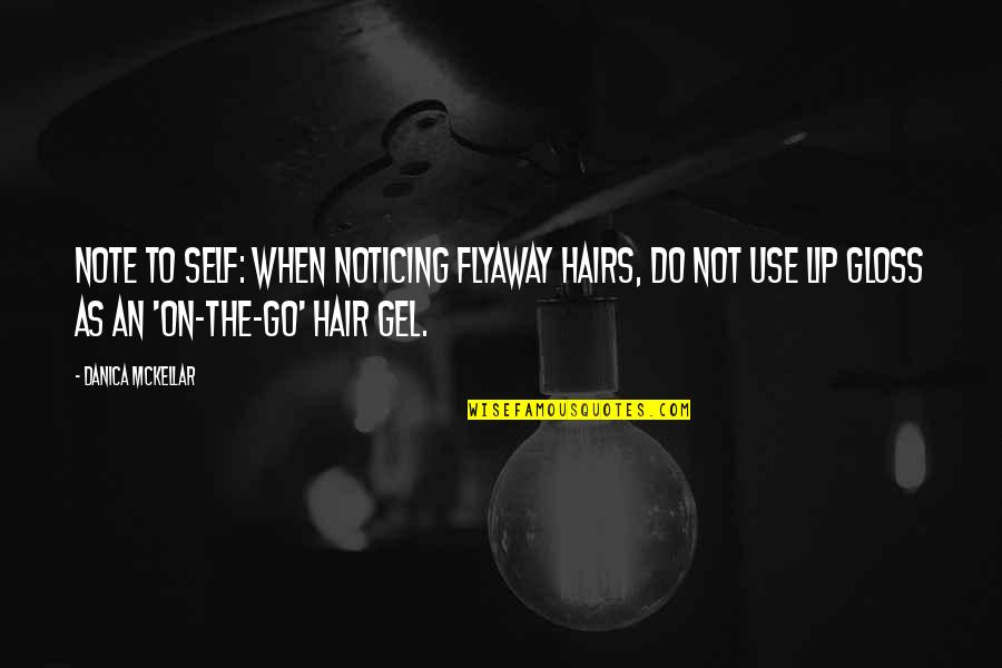 Funny Note Self Quotes By Danica McKellar: Note to self: When noticing flyaway hairs, do