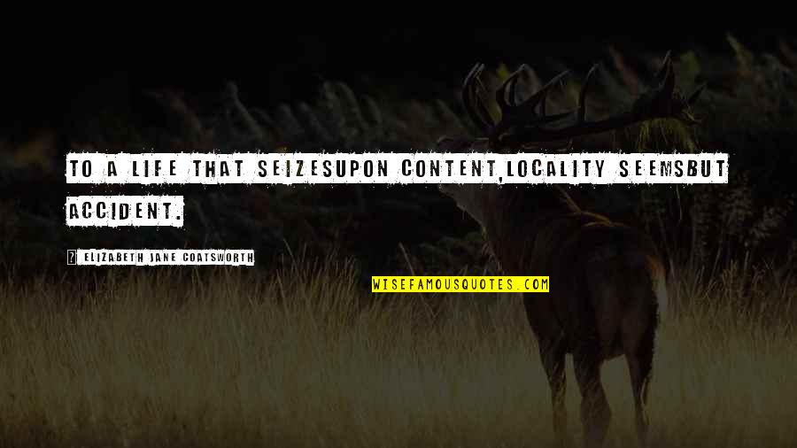Funny Note Self Quotes By Elizabeth Jane Coatsworth: To a life that seizesUpon content,Locality seemsBut accident.