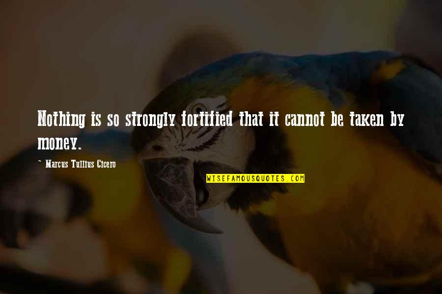 Funny Note Self Quotes By Marcus Tullius Cicero: Nothing is so strongly fortified that it cannot