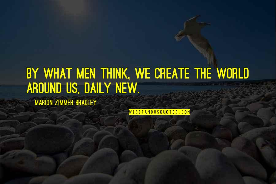 Funny Note Self Quotes By Marion Zimmer Bradley: By what men think, we create the world