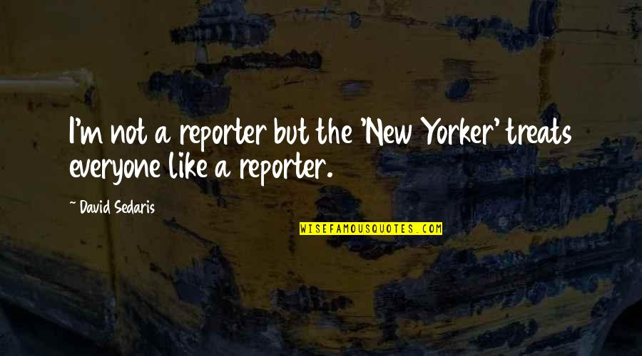 Funny Nursing Student Quotes By David Sedaris: I'm not a reporter but the 'New Yorker'