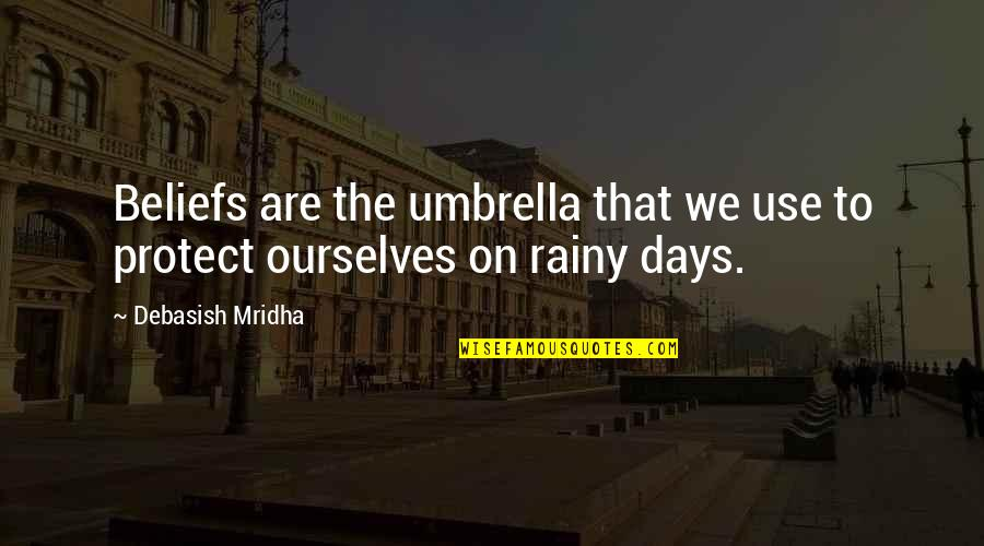 Funny Nursing Student Quotes By Debasish Mridha: Beliefs are the umbrella that we use to