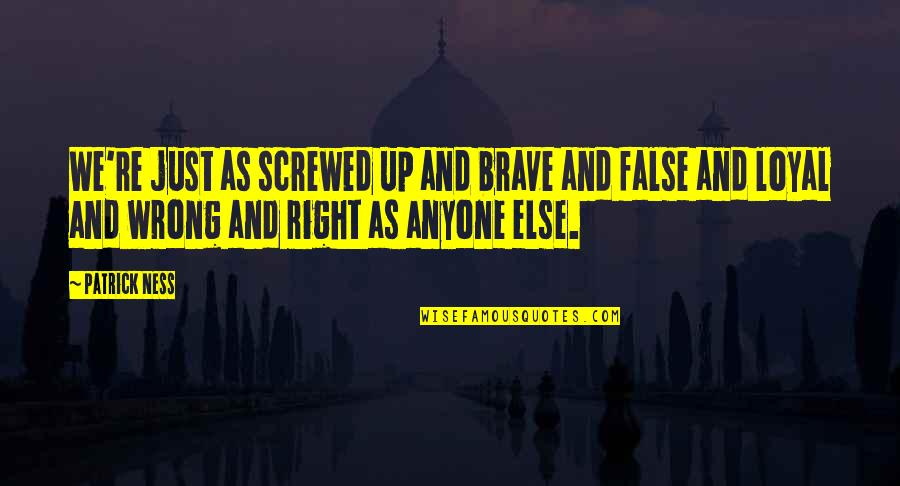 Funny Nursing Student Quotes By Patrick Ness: We're just as screwed up and brave and