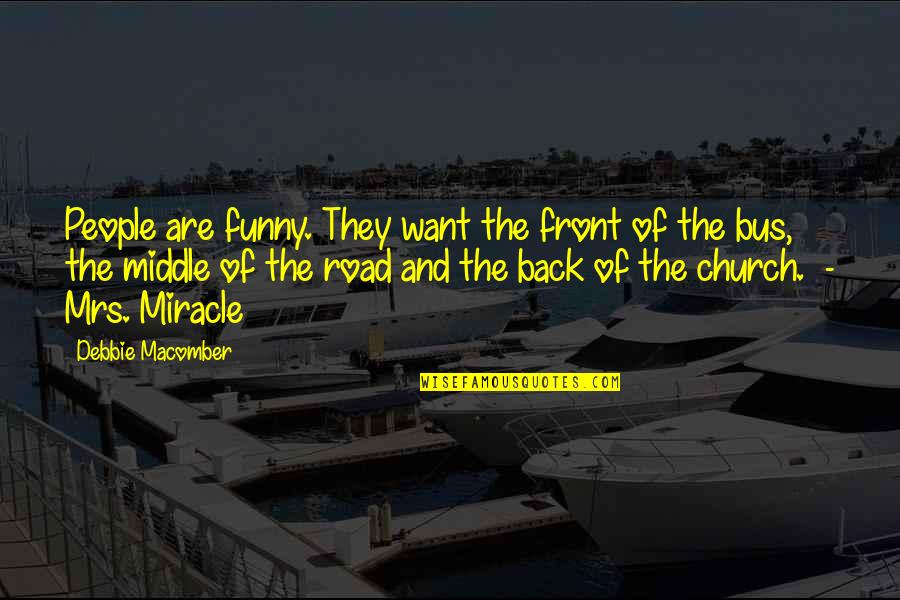 Funny Off Road Quotes By Debbie Macomber: People are funny. They want the front of