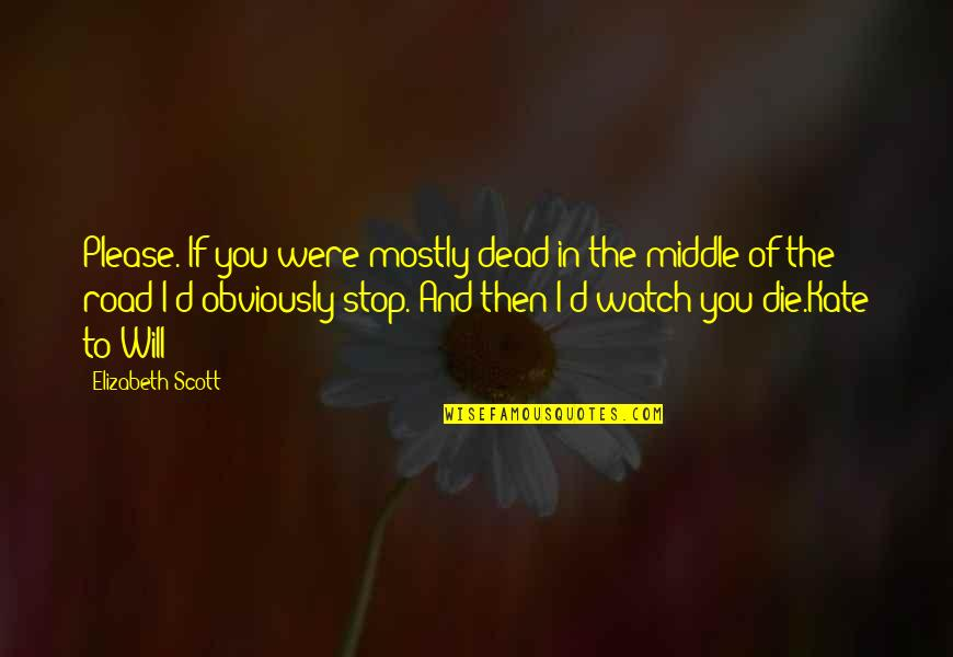 Funny Off Road Quotes By Elizabeth Scott: Please. If you were mostly dead in the
