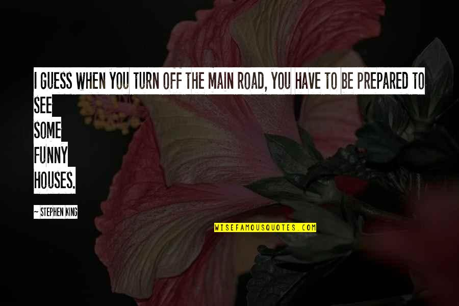 Funny Off Road Quotes By Stephen King: I guess when you turn off the main