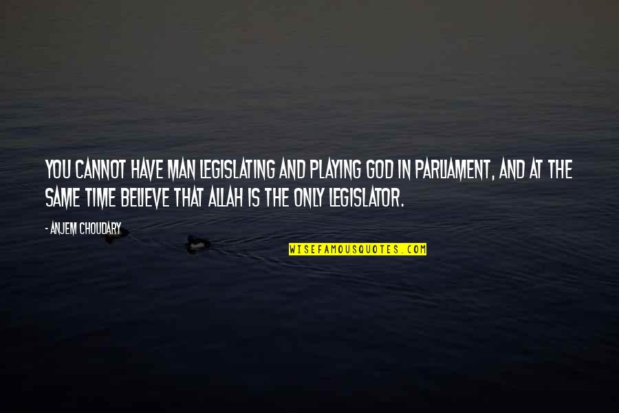 Funny Over 50 Quotes By Anjem Choudary: You cannot have man legislating and playing God